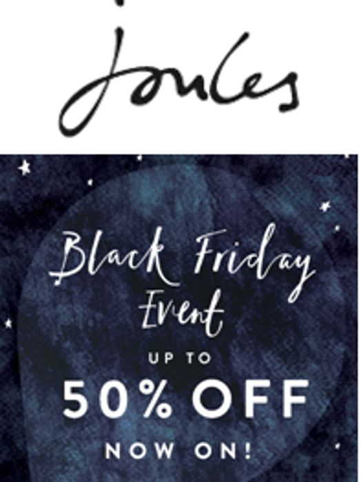 Joules BLACK FRIDAY EVENT is on NOW, up to 50% OFF!