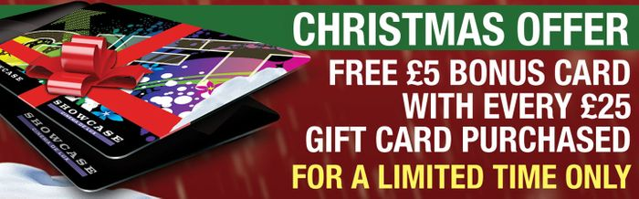 Buy a £25 Gift Card at Showcase and Get £5 Gift Card to Spend next Year