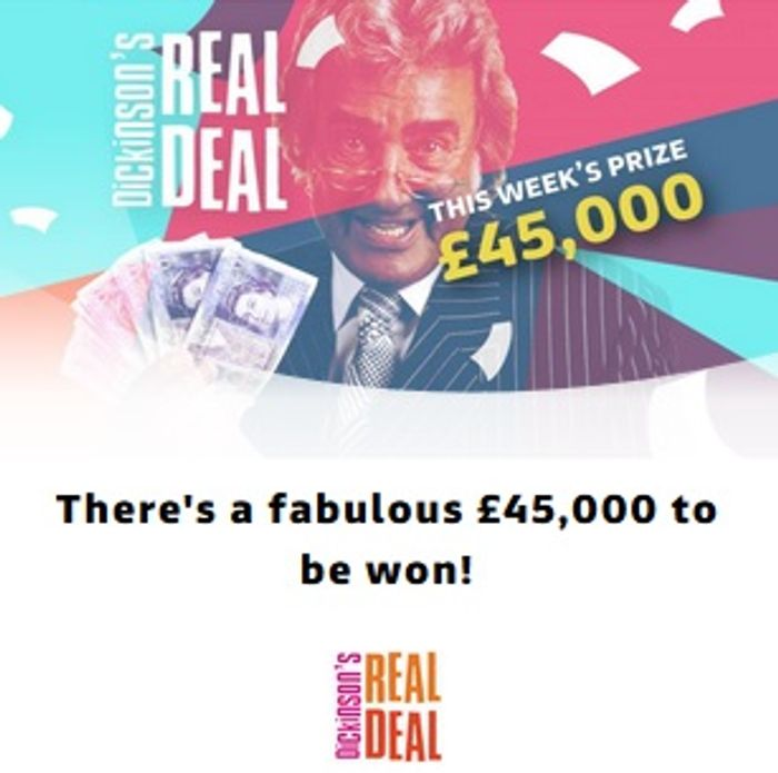 Win £45,000 with Dickinson's Real Deal / ITV (Postal/Text/Phone/Charged Online)