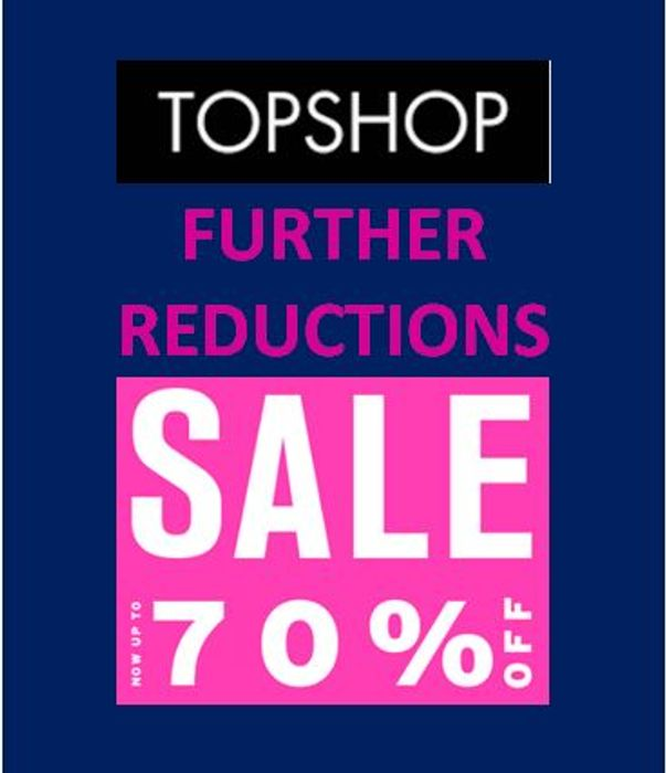 FURTHER REDUCTIONS at TOPSHOP NOW - up to 70% OFF