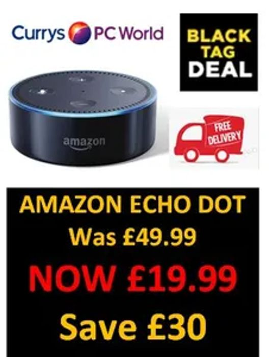 AMAZON Echo Dot, NOW £19.99. Save £30. FREE DELIVERY