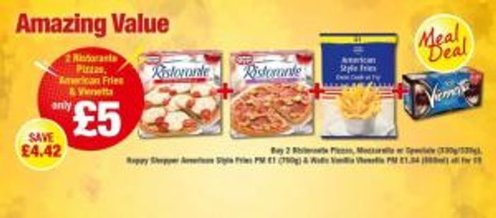 MEAL DEAL 2 Ristorante Pizzas 1 American Style Fries 1 Vianetta