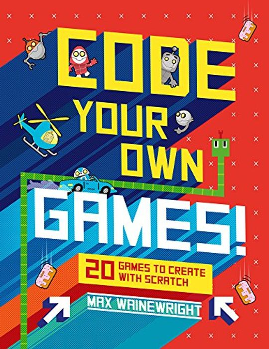 Code Your Own Games!: 20 Games to Create with Scratch Hardcover