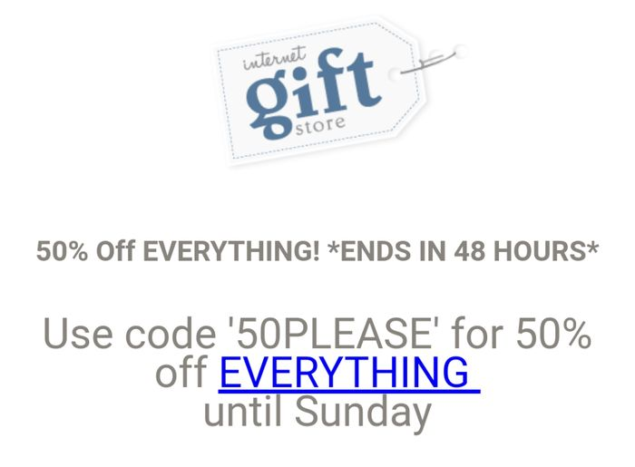 50% off of EVERYTHING at Internet Gift Store