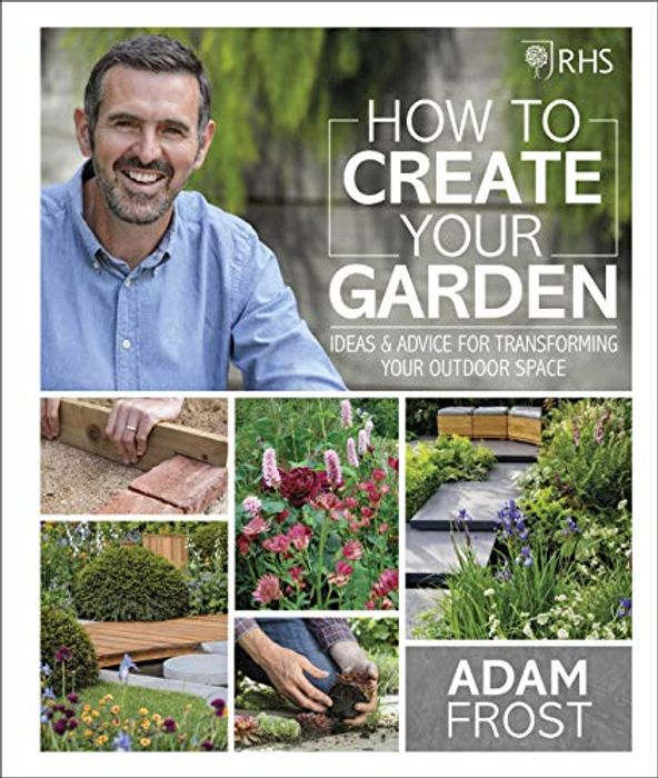 RHS How to Create Your Garden: Ideas & Advice - Transforming Your Outdoor Space