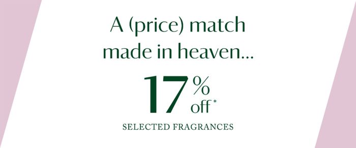 A (Price) Match Made in Heaven - 17% Off* Selected Fragrances