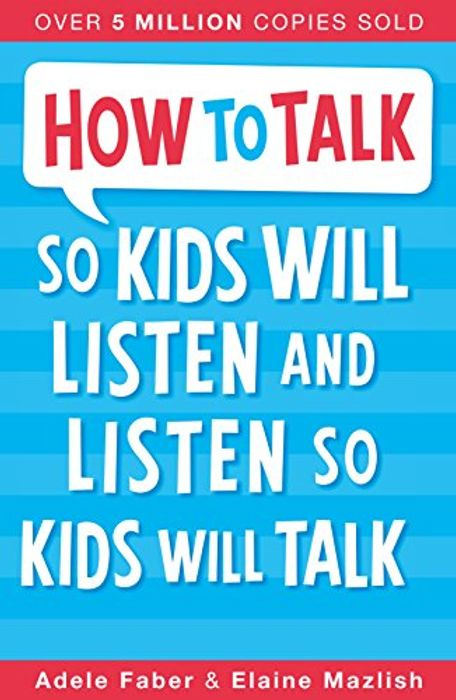 How to Talk so Kids Will Listen and Listen so Kids Will Talk Paperback
