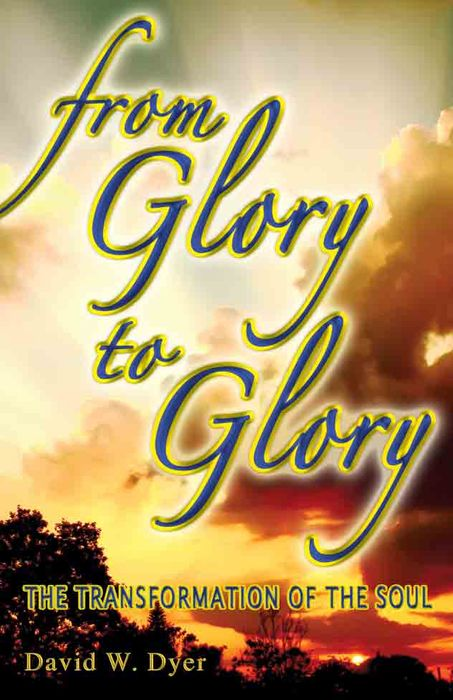 Free Reading Book - from Glory to Glory the Transformation of the Soul.