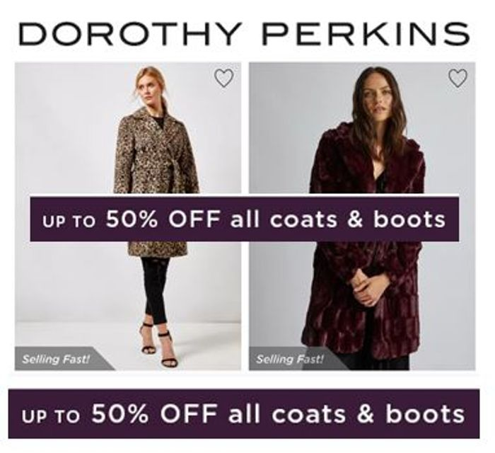 Up to 50% off COATS & BOOTS at Dorothy Perkins