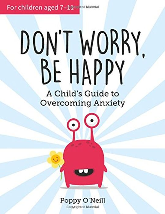 Don't Worry, Be Happy: A Childs Guide to Overcoming Anxiety Paperback