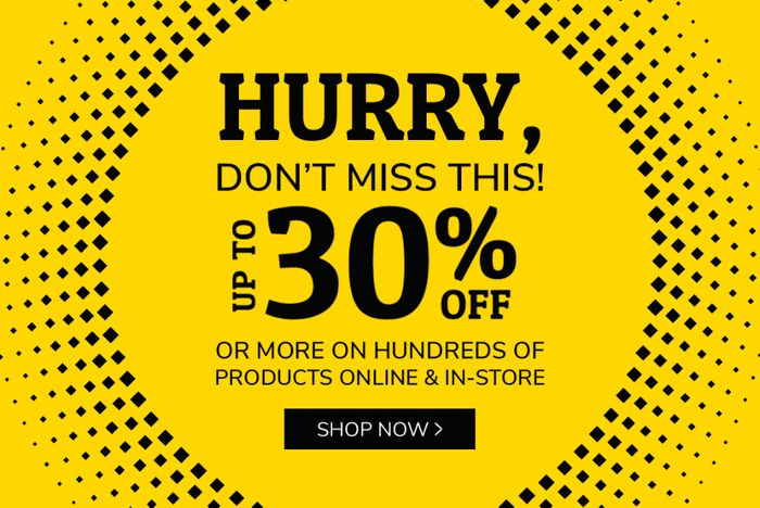 Hurry! up to 30% off or More, Online & In-Store