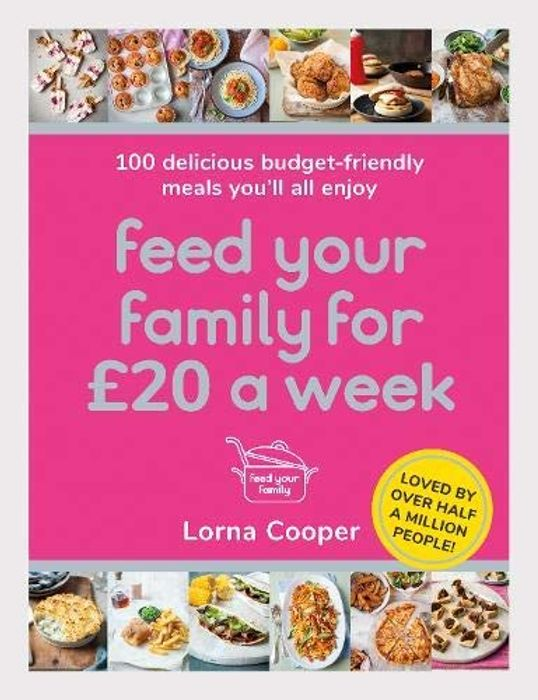 Feed Your Family for £20 a Week: 100 Delicious Budget-Friendly Meals