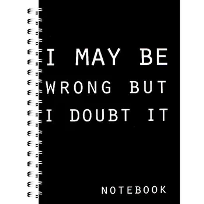 I May Be Wrong but I Doubt It Notebook - Only £2.25 with Discount Code
