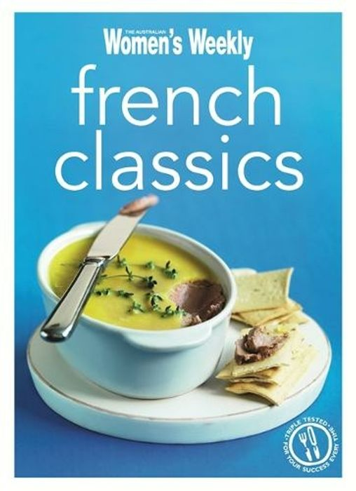 French Classics Triple-Tested Recipes from France
