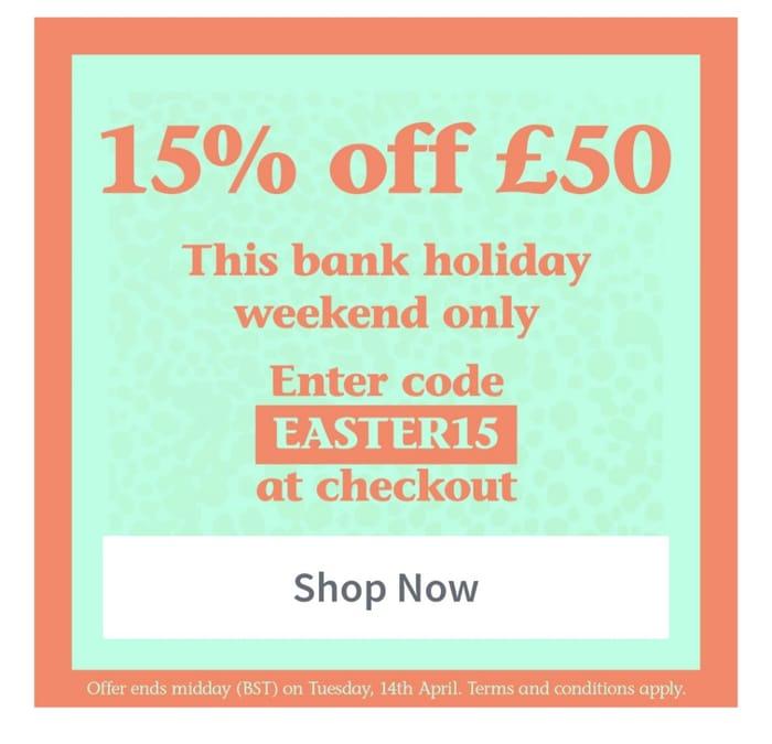 Get 15% off £50+ This Weekend
