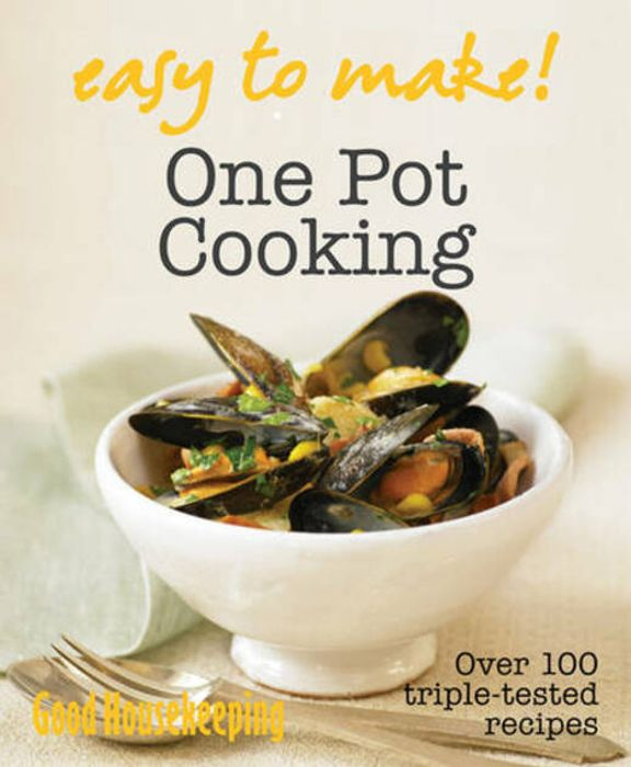 Good Housekeeping - One Pot: Over 100 Triple-Tested Recipes (Good Housekeeping)