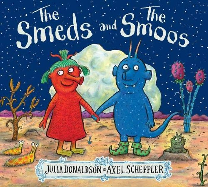 The Smeds and the Smoos - Julia Donaldson and Axel Scheffler