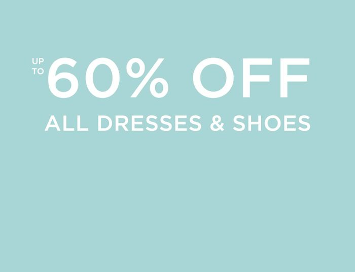 Up to 60% off All Dresses and Shoes Orders