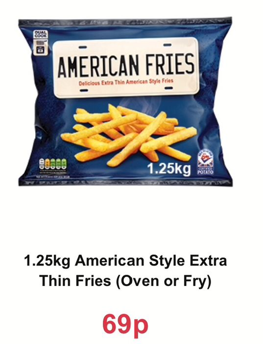 1.25kg American Style Extra Thin Fries (Oven or Fry) 69p