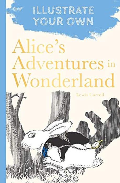 Alice's Adventures in Wonderland: Illustrate Your Own