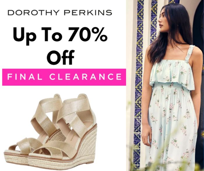 Dorothy Perkins up to 70% off Final Clearance