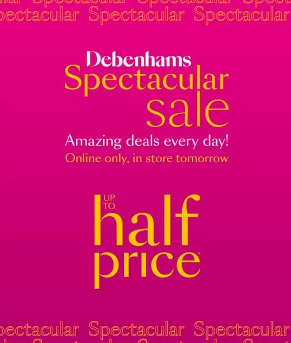 Debenhams Spectacular Sale - Half Price - Instore and Online