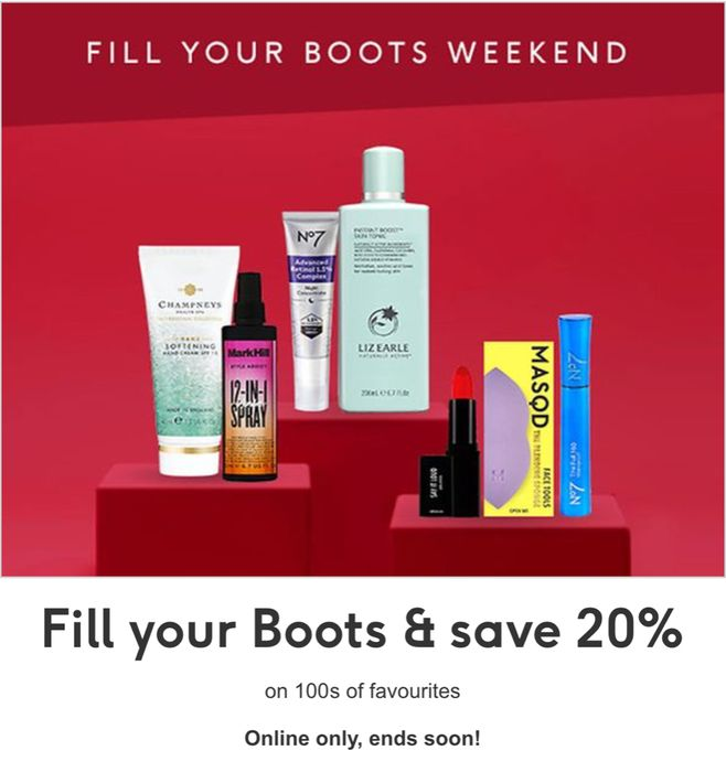 FILL YOUR BOOTS WEEKEND &20% off Makeup, Skincare, Toiletries, Many More