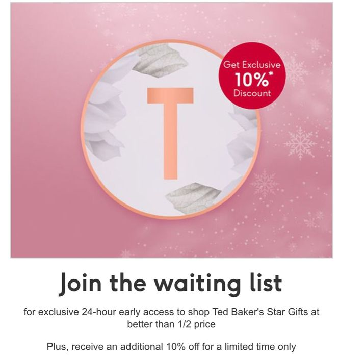 Be the First to Know Ted's secret.24-Hour Early Access to Star Gifts 1/2 Price