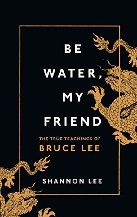Be Water, My Friend: The True Teachings of Bruce Lee Hardcover 8 Oct. 2020