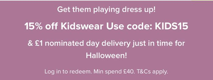 Spend £40 on Kidsware and Get 15% off + £1 Nominated Delivery