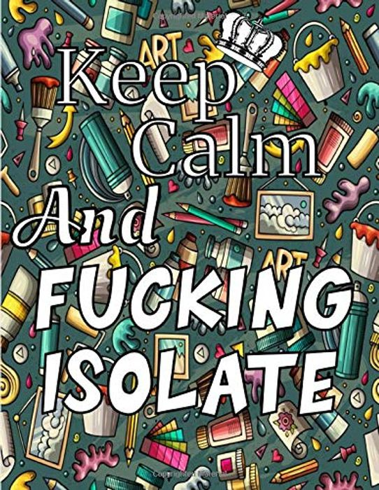 Keep Calm and F**king Isolate: Colour Book