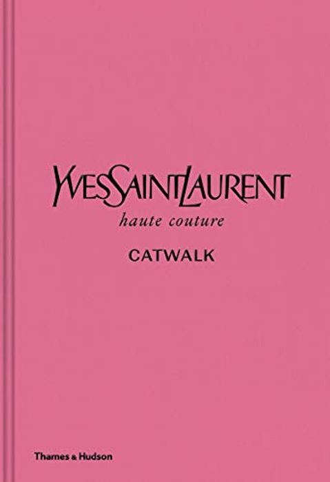 Yves Saint Laurent Catwalk: The Complete Haute Couture Collections £26 at Amazon