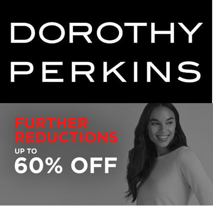 DOROTHY PERKINS SALE - Further Reductions - up to 60% OFF