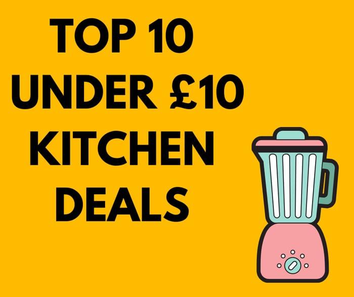 CHEAP! Top 10 Under £10 Kitchen Deals