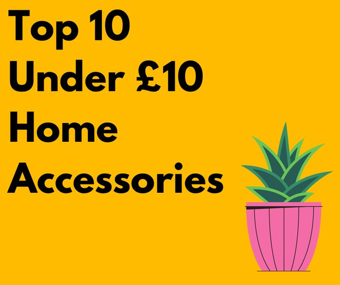 Top 10 Under £10 Home Accessories