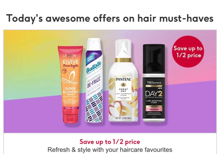 Save up to 1/2 Price on Products to Refresh& Style Your Hair/Save 25% on Batiste
