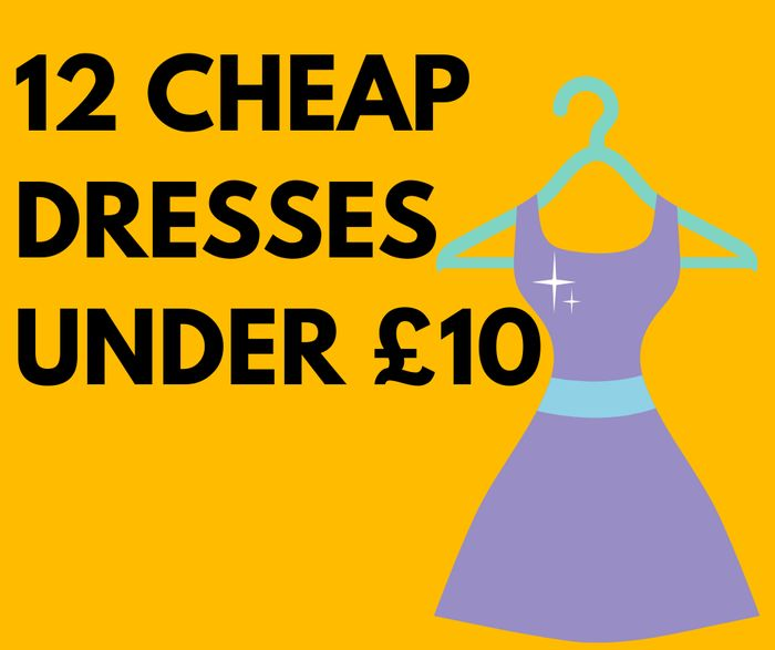 Cheap! 12 Dresses Under £10 - Prices from £4