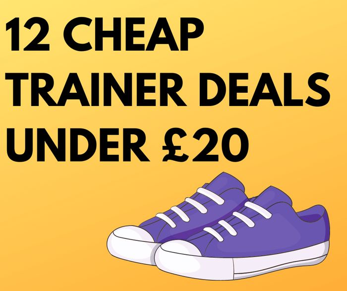 12 Cheap Trainer Deals Under £20 - Prices From £7.20!