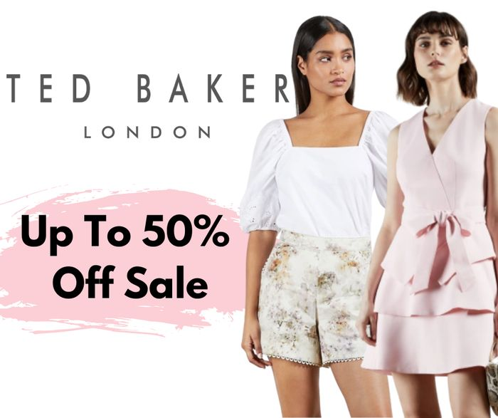 Special Offer! Ted Baker Up To 50% off Sale - New Lines Added!