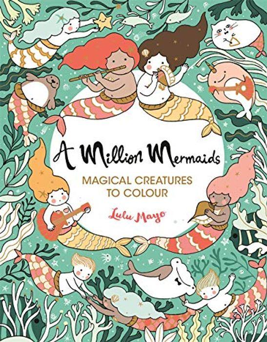 Lulu Mayo a Million Mermaids: Magical Creatures to Colour