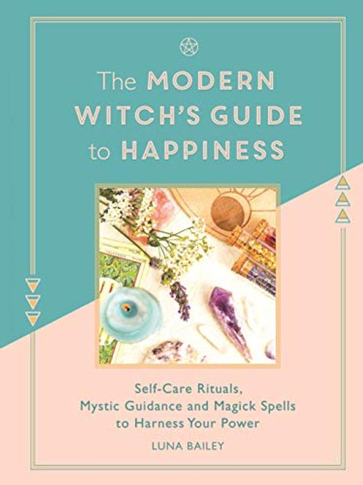 Witch's Guide to Happiness: Self-Care Rituals, Mystic Guidance and Magick Spells