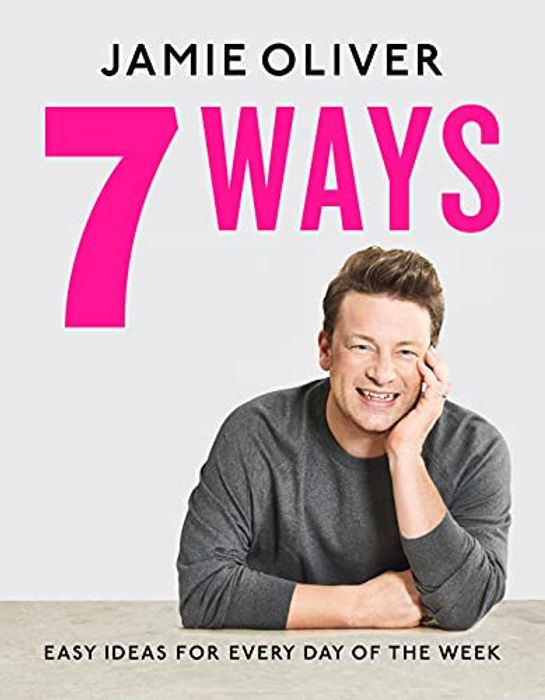 Jamie 7 Ways: Easy Ideas for Every Day of the Week