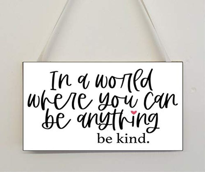 In a World Where You Can Anything Be Kind Plaque
