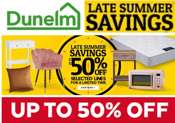 DUNELM - Late Summer Savings Offers - Up to 50% OFF