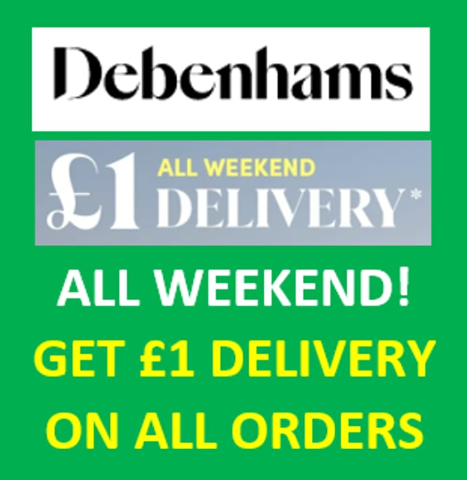 DEBENHAMS - £1 DELIVERY ON ALL ORDERS THIS WEEKEND!