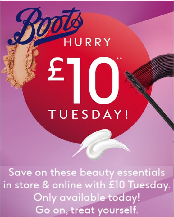 BOOTS £10 TUESDAY OFFERS