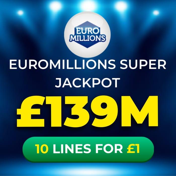 Euromillions HUGE £139 Million Super Jackpot - 10 Lines Just £1 at Lottosocial!