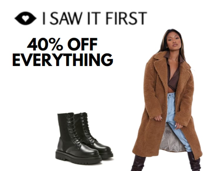 Special Offer! I Saw It First - 40% Off Everything Excluding Sale!
