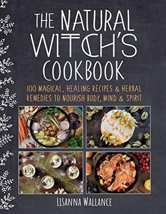 The Natural Witch's Cookbook: 100 Magical, Healing Recipes