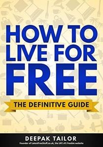 How To Live For Free (Kindle) by Deepak Tailor, Founder of LatestFreeStuff, FREE